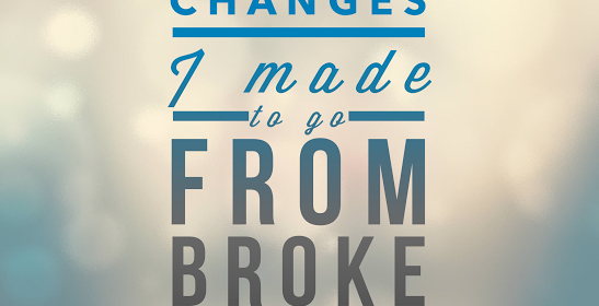 The Top 5 Changes I Made to Go from Broke to Booming