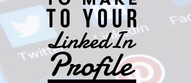 1 Quick Change to Make to Your LinkedIn Profile Right Now