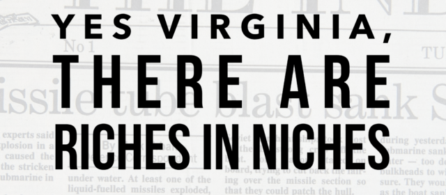 Yes, Virginia, There are Riches in Niches