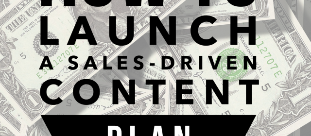 How to Launch a Sales-Driven Content Plan