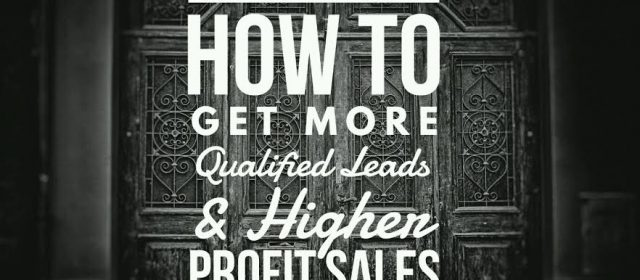How to Get More Qualified Leads + High Profit Sales