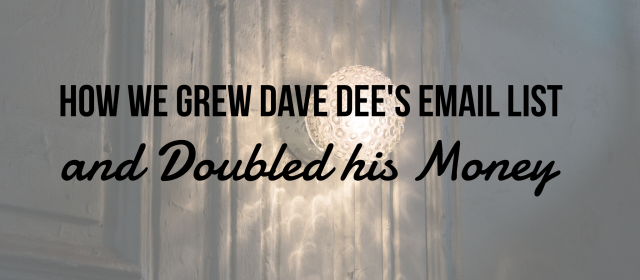 How we grew Dave Dee's email list and doubled his money