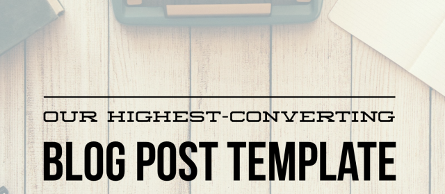 Our Highest-Converting Blog Post Template