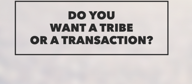 Which do you want? A Tribe or a Transaction?