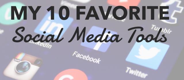 My 10 Favorite Social Media Tools