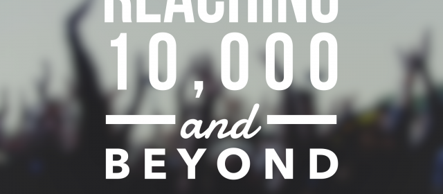 Reaching 10,000 And Beyond