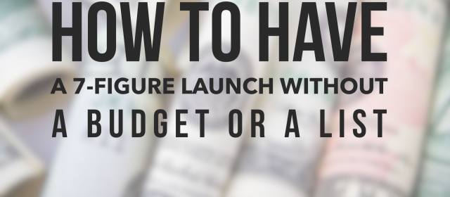 How to have a 7-figure launch without a budget and without a list