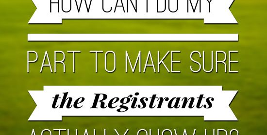 How Can I Do My Part to Make Sure the Registrants Actually Show Up?