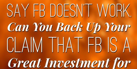 """""""ALL"""" Of My Colleagues Say FB Doesn't Work. Can You Back Up Your Claim that FB is a Great Investment for a Financial Advisor?"""