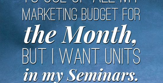 I Don't Want My FB Campaigns to Use Up ALL My Marketing Budget for the Month, But I Want Units in my Seminars. HELP!