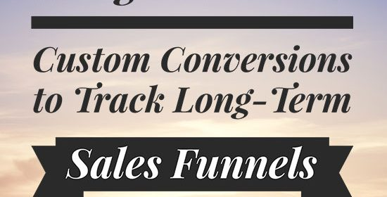 Using Facebook's Custom Conversions to Track Long-Term Sales Funnels