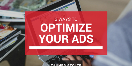 3 Ways To Optimize Your Ads