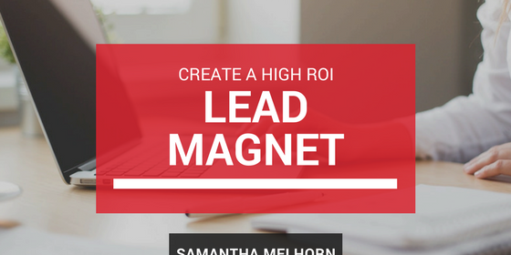 Creating a High ROI Lead Magnet