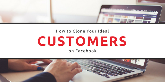 How To Clone Your Ideal Customers on Facebook