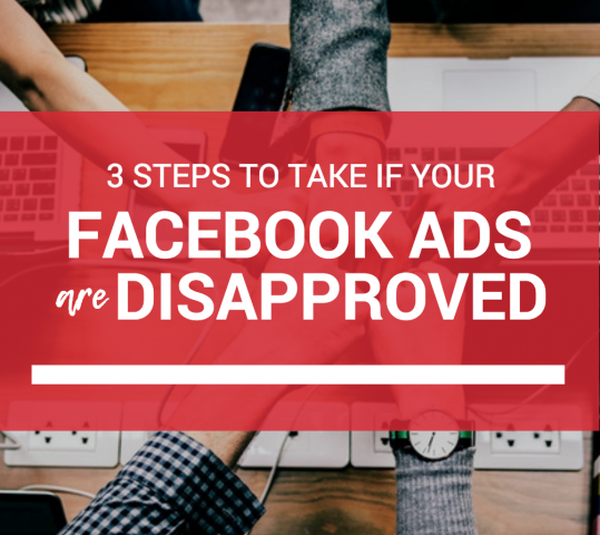 3 Steps To Take If Your Facebook Ad is Disapproved