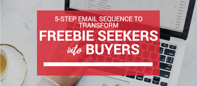 5 Step Email Sequence To Transform Freebie Seekers into Buyers