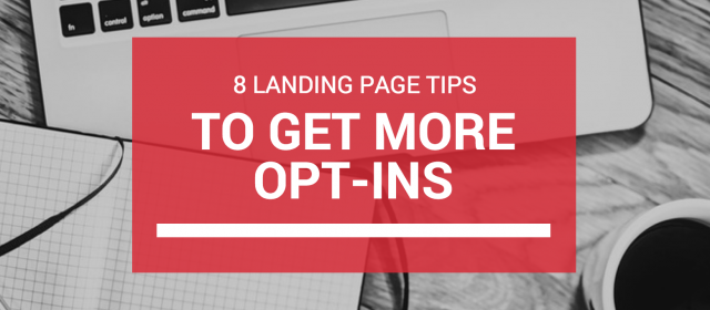 8 Landing Page Tips To Get More Opt-ins