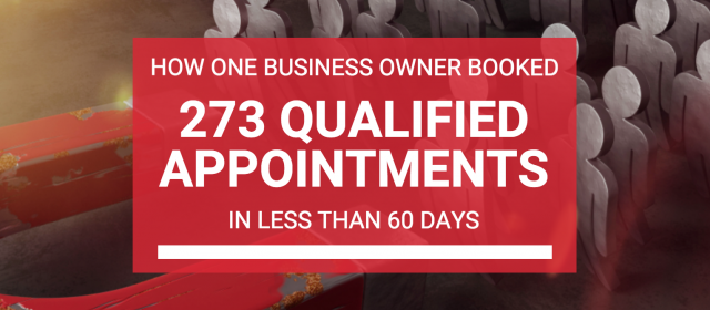 How One Business Owner Booked 273 Qualified Appointments in Less Than 60 Days
