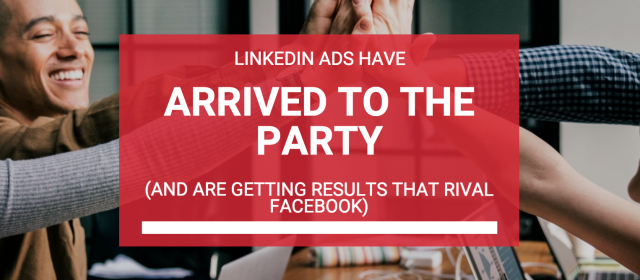 LinkedIn Ads Have Arrived And Are Getting Results That Rival Facebook