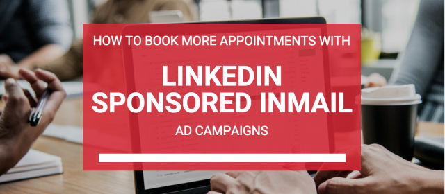 How to Book More Sales Appointments Using Sponsored InMail Ads on LinkedIn