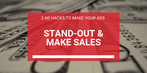 3 Ad Hacks To Stand Out Against the Competition