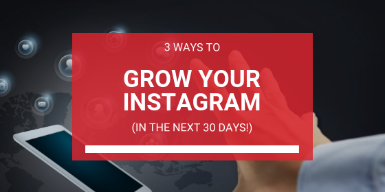 3 Ways To Grow Your Instagram Following In The Next 30 Days